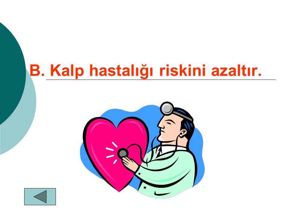 B. Kalp hastalığı riskini azaltır.