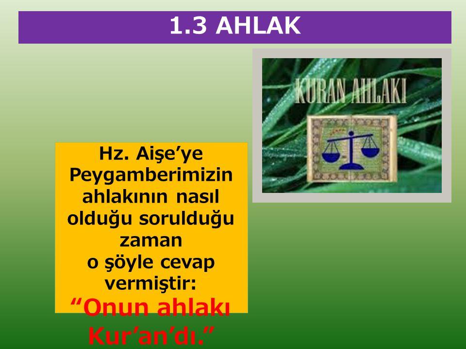 1.3 AHLAK Onun ahlakı Kur'an'dı.