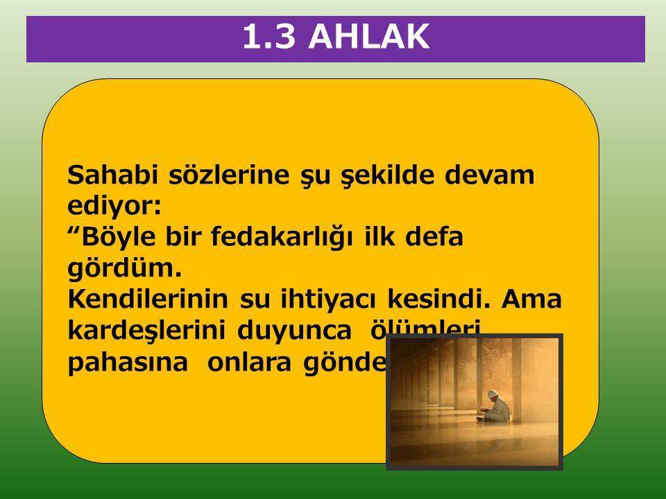 1.3 AHLAK Sahabi sözlerine şu şekilde devam ediyor: