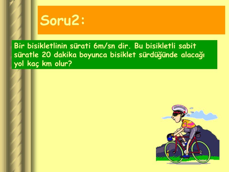 Soru2: Bir bisikletlinin sürati 6m/sn dir. Bu bisikletli sabit
