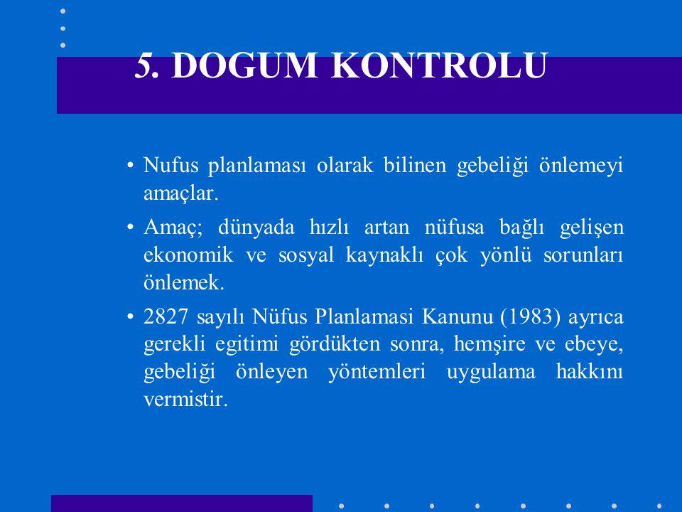 5. DOGUM KONTROLU Nufus planlaması olarak bilinen gebeliği önlemeyi amaçlar.