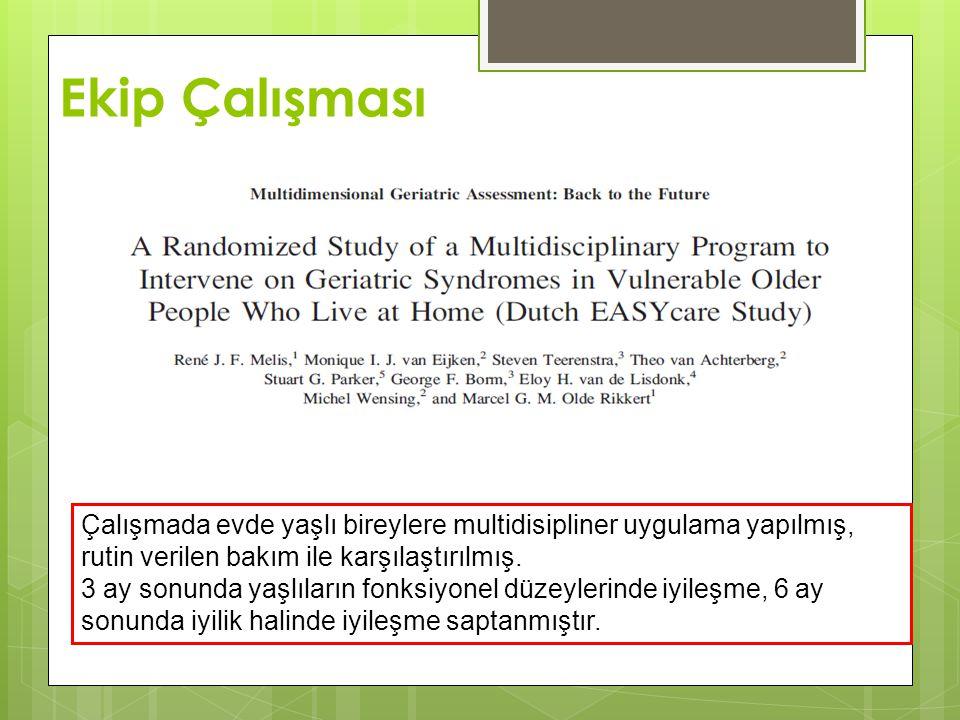 Ekip Çalışması Çalışmada evde yaşlı bireylere multidisipliner uygulama yapılmış, rutin verilen bakım ile karşılaştırılmış.