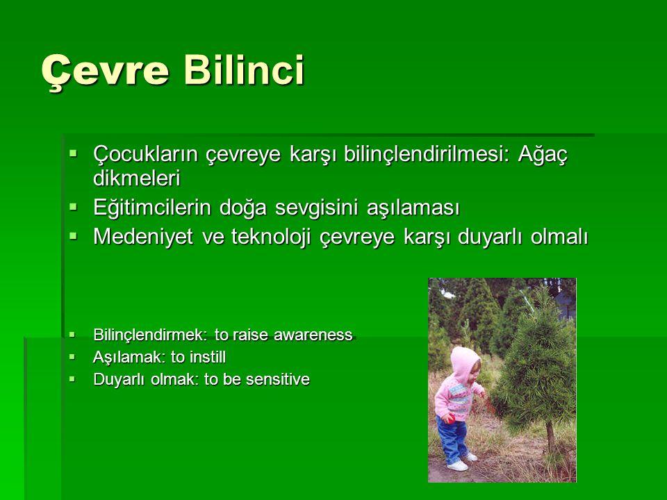 Çevre Bilinci Çocukların çevreye karşı bilinçlendirilmesi: Ağaç dikmeleri. Eğitimcilerin doğa sevgisini aşılaması.