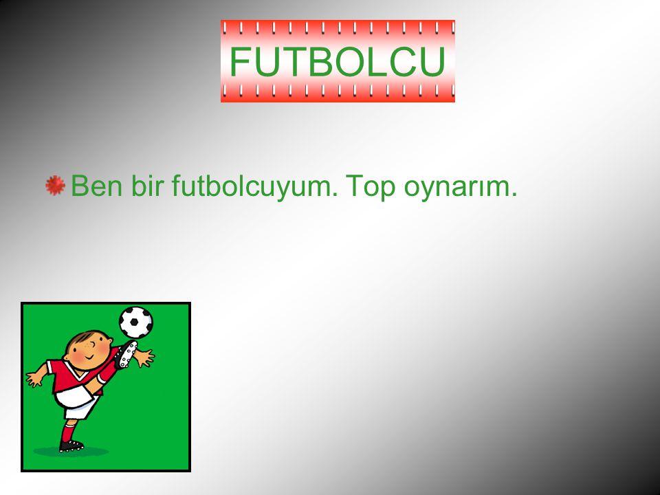 FUTBOLCU Ben bir futbolcuyum. Top oynarım.