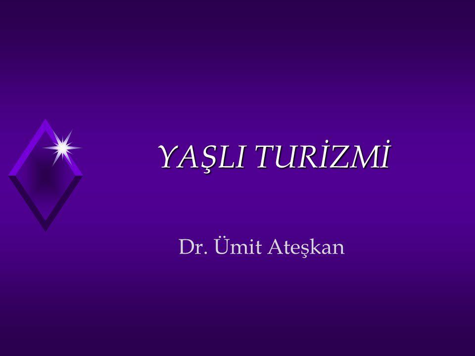 YAŞLI TURİZMİ Dr. Ümit Ateşkan