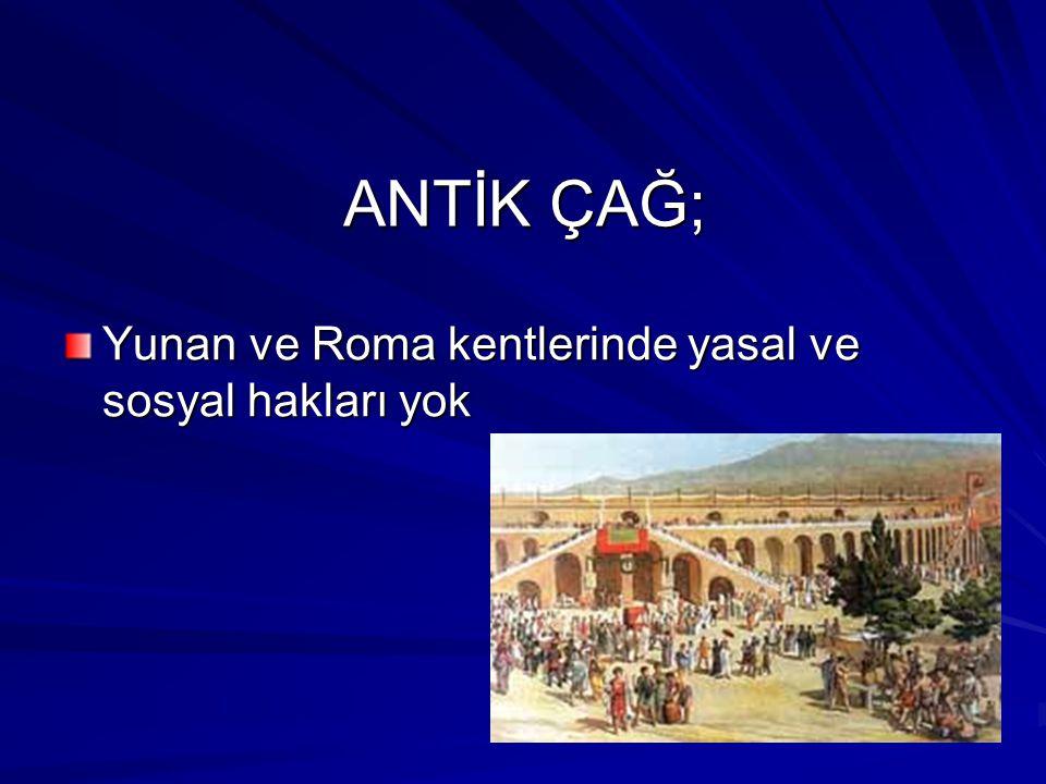 ANTİK ÇAĞ; Yunan ve Roma kentlerinde yasal ve sosyal hakları yok
