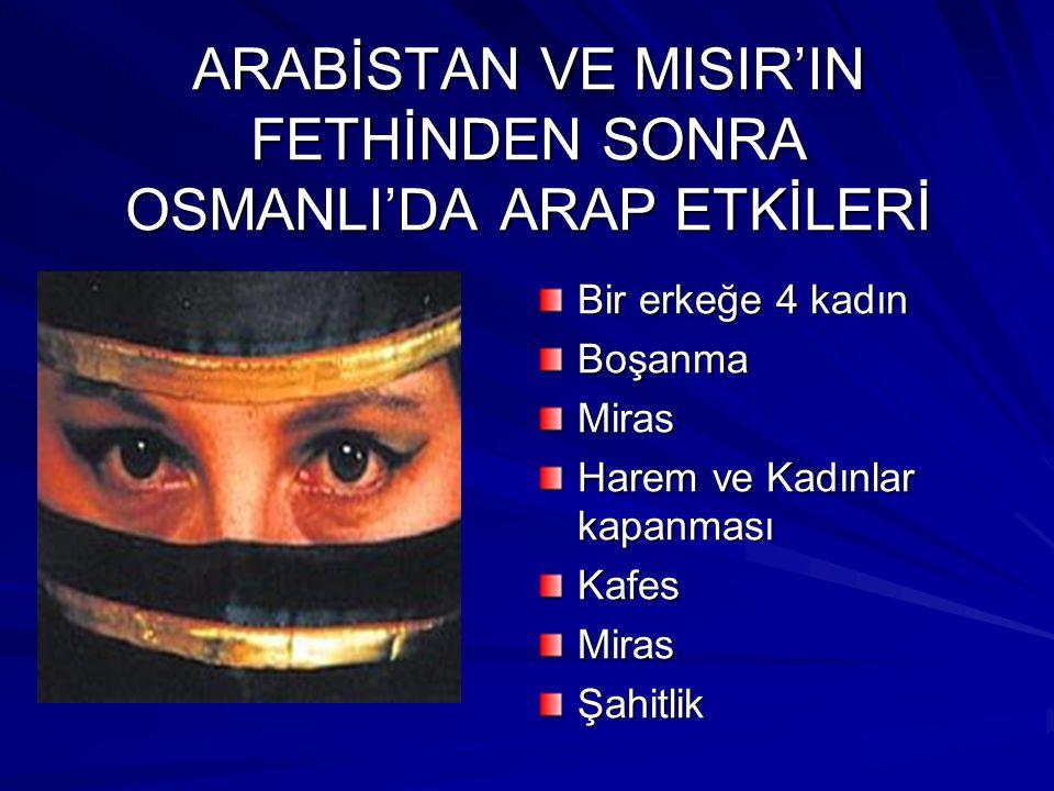 ARABİSTAN VE MISIR'IN FETHİNDEN SONRA OSMANLI'DA ARAP ETKİLERİ