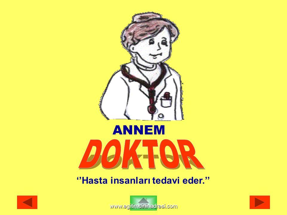 DOKTOR ANNEM ''Hasta insanları tedavi eder.''