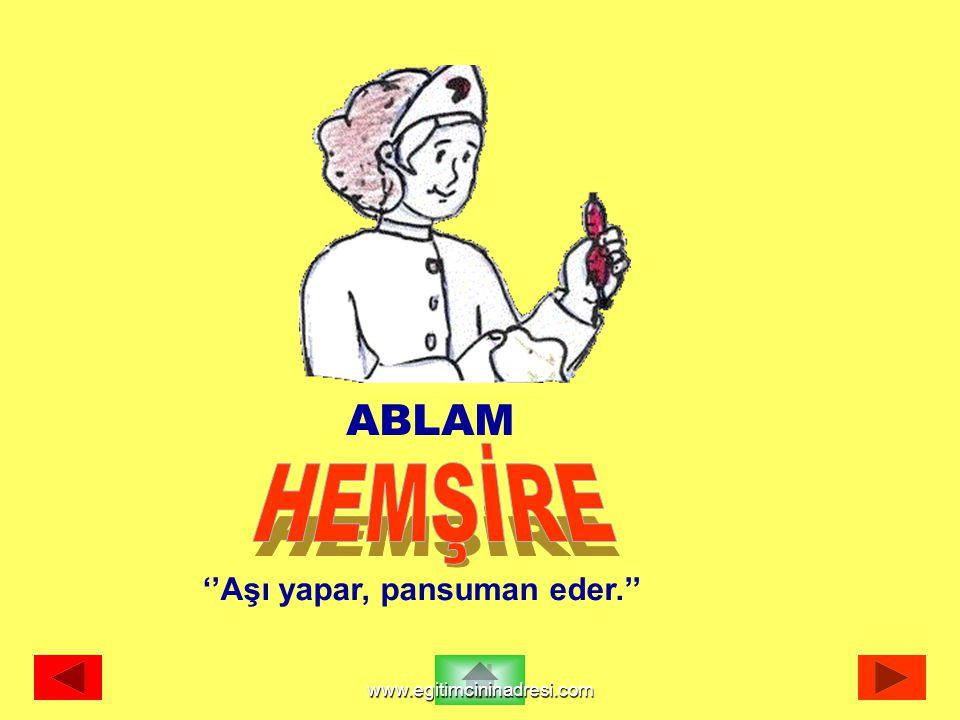 ABLAM HEMŞİRE ''Aşı yapar, pansuman eder.'' www.egitimcininadresi.com