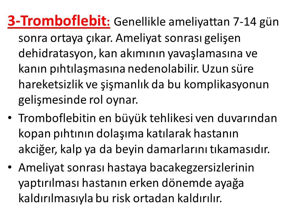 3-Tromboflebit: Genellikle ameliyattan 7-14 gün sonra ortaya çıkar