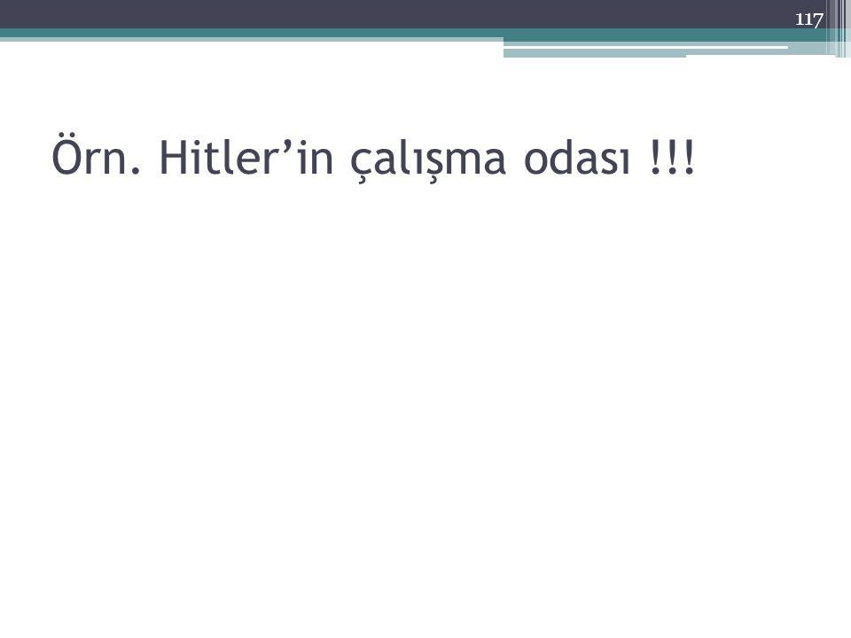 Örn. Hitler'in çalışma odası !!!