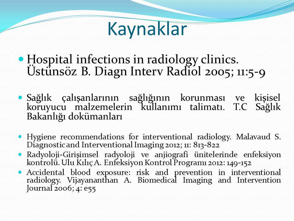 Kaynaklar Hospital infections in radiology clinics. Üstünsöz B. Diagn Interv Radiol 2005; 11:5-9.