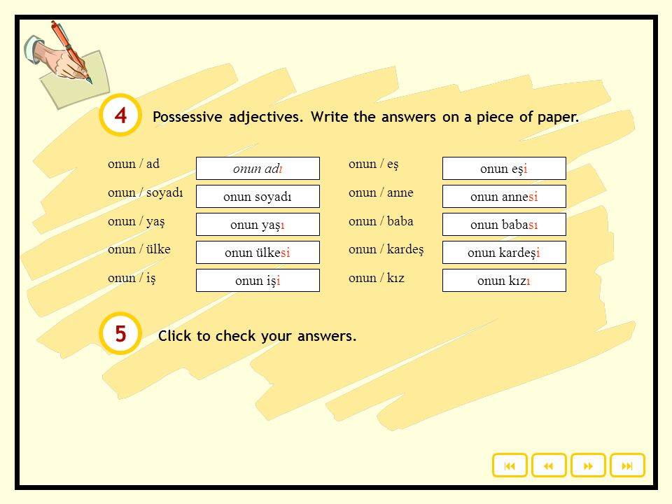 4 5 Possessive adjectives. Write the answers on a piece of paper.