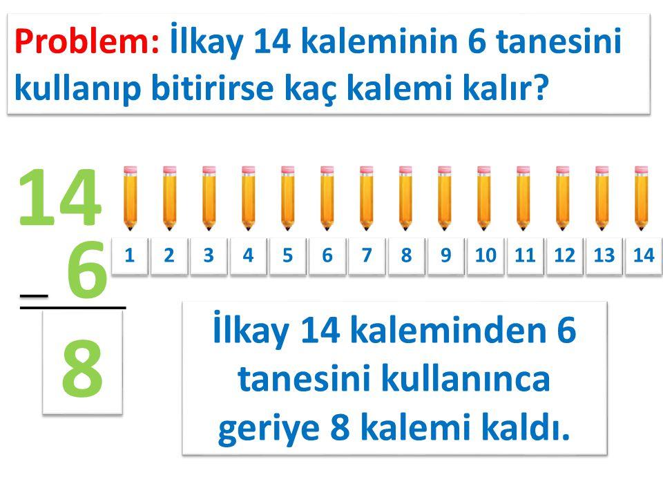 İlkay 14 kaleminden 6 tanesini kullanınca geriye 8 kalemi kaldı.
