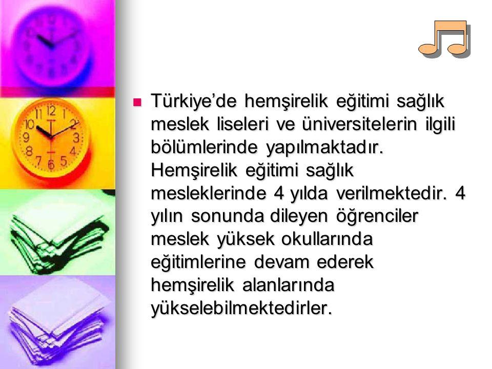 Türkiye'de hemşirelik eğitimi sağlık meslek liseleri ve üniversitelerin ilgili bölümlerinde yapılmaktadır.