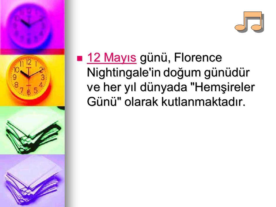 12 Mayıs günü, Florence Nightingale in doğum günüdür ve her yıl dünyada Hemşireler Günü olarak kutlanmaktadır.