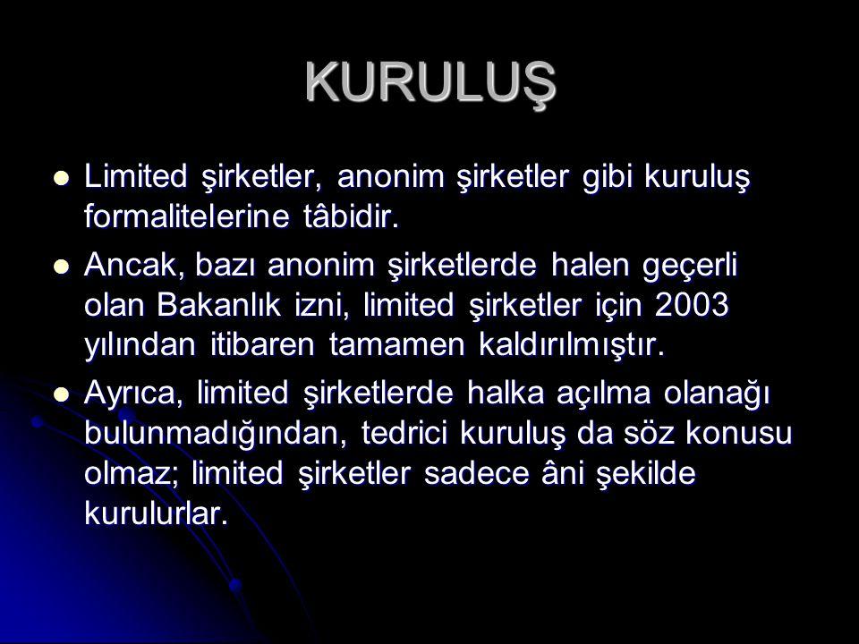 KURULUŞ Limited şirketler, anonim şirketler gibi kuruluş formalitelerine tâbidir.