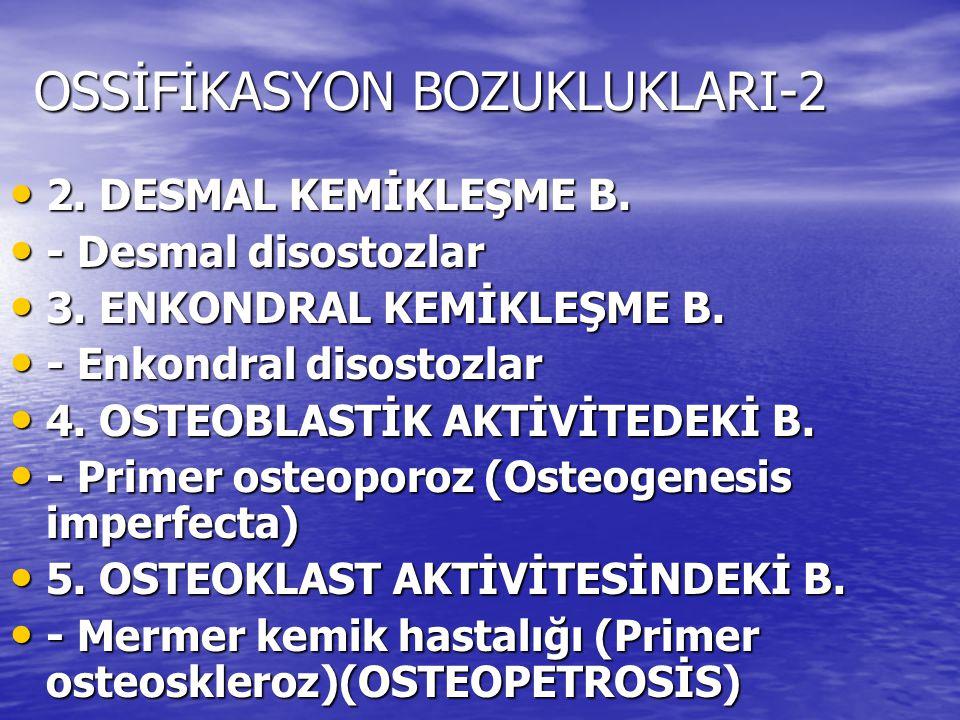 OSSİFİKASYON BOZUKLUKLARI-2