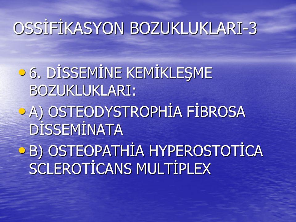OSSİFİKASYON BOZUKLUKLARI-3
