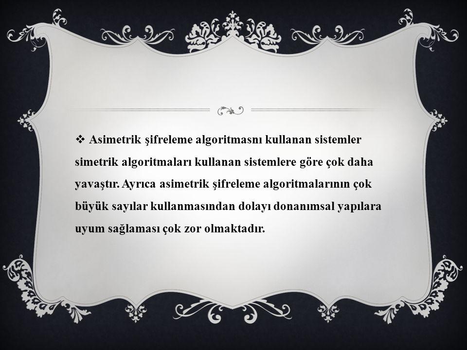 Asimetrik şifreleme algoritmasnı kullanan sistemler simetrik algoritmaları kullanan sistemlere göre çok daha yavaştır.