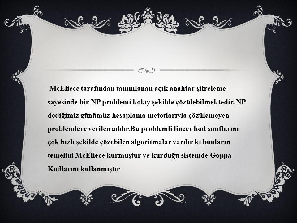 McEliece tarafından tanımlanan açık anahtar şifreleme sayesinde bir NP problemi kolay şekilde çözülebilmektedir.