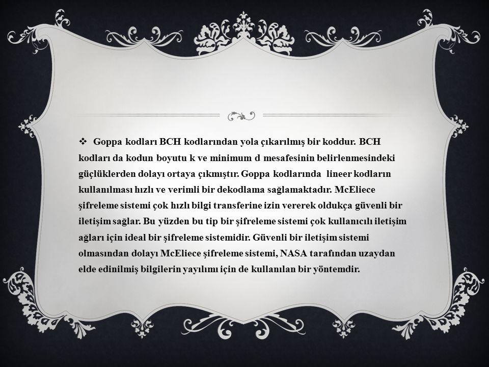 Goppa kodları BCH kodlarından yola çıkarılmış bir koddur