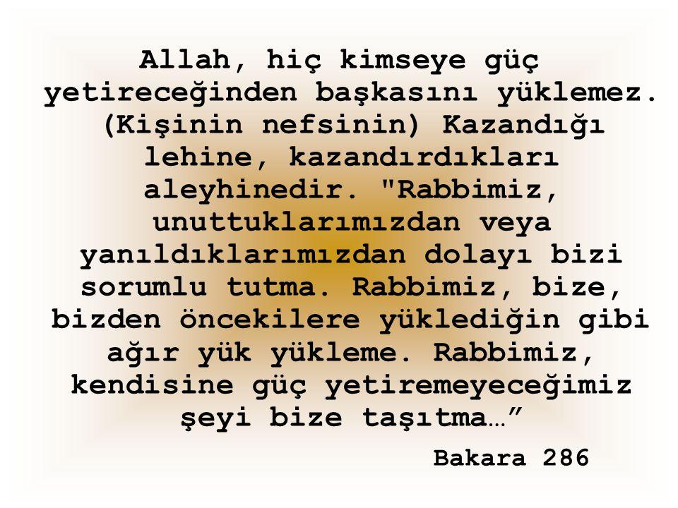 Allah, hiç kimseye güç yetireceğinden başkasını yüklemez