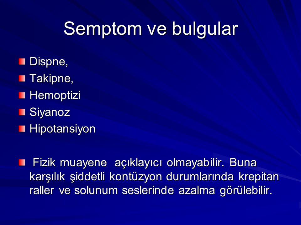 Semptom ve bulgular Dispne, Takipne, Hemoptizi Siyanoz Hipotansiyon
