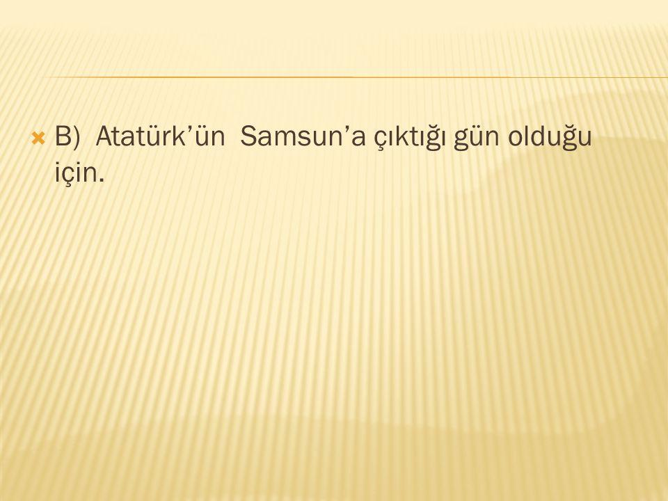 B) Atatürk'ün Samsun'a çıktığı gün olduğu için.