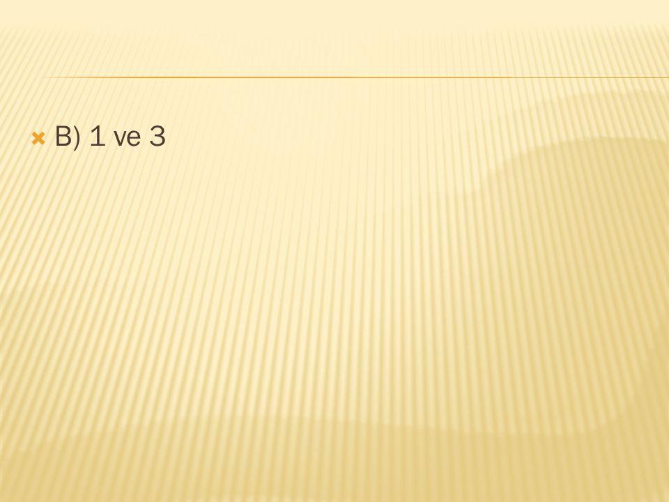 B) 1 ve 3