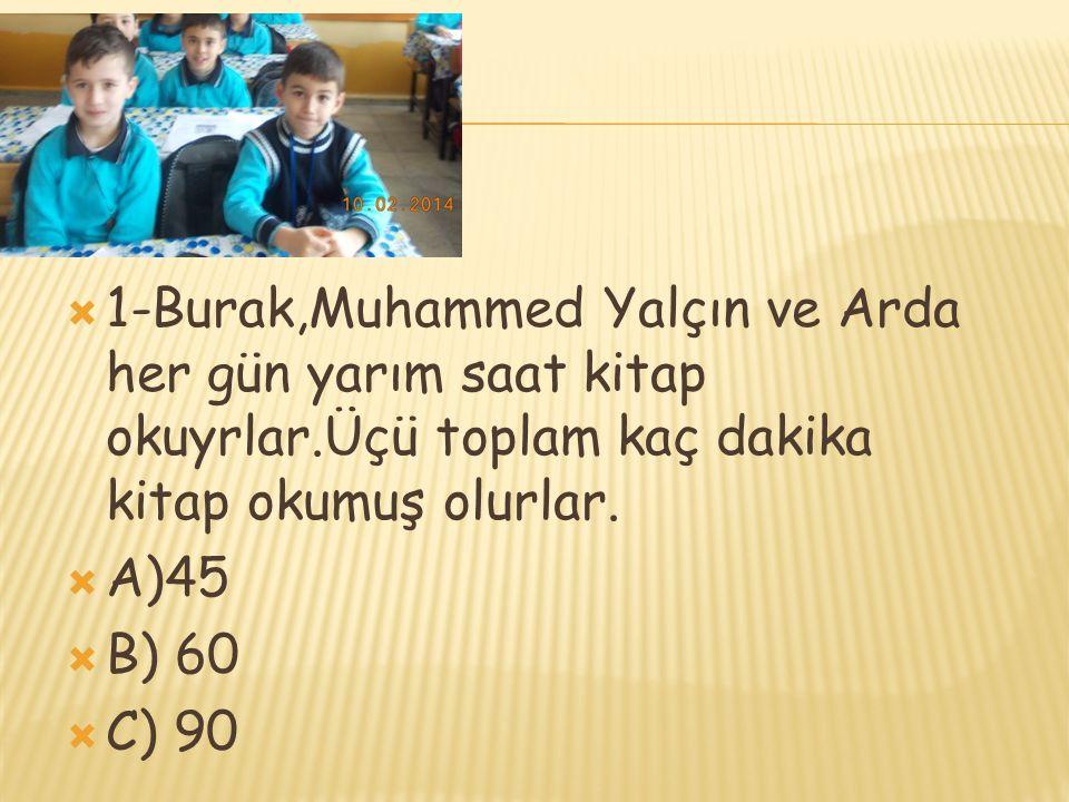 1-Burak,Muhammed Yalçın ve Arda her gün yarım saat kitap okuyrlar
