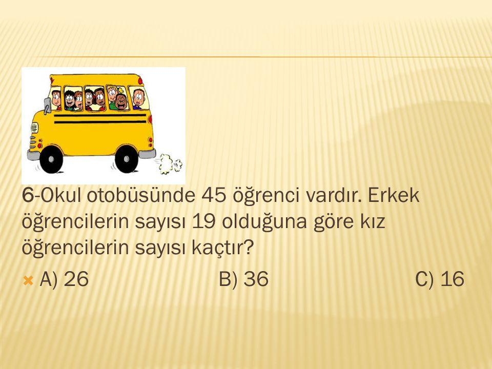6-Okul otobüsünde 45 öğrenci vardır
