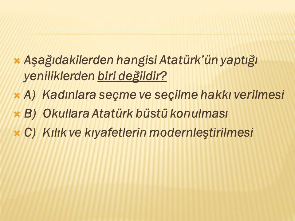 Aşağıdakilerden hangisi Atatürk'ün yaptığı yeniliklerden biri değildir