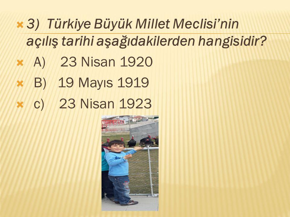 3) Türkiye Büyük Millet Meclisi'nin açılış tarihi aşağıdakilerden hangisidir