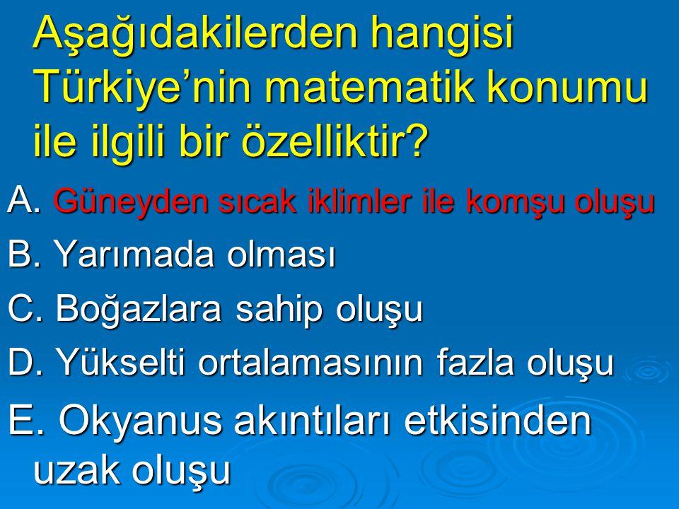Aşağıdakilerden hangisi Türkiye'nin matematik konumu ile ilgili bir özelliktir