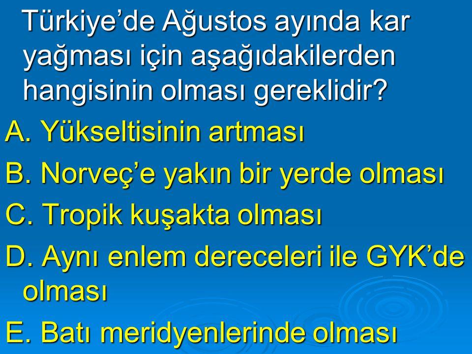 Türkiye'de Ağustos ayında kar yağması için aşağıdakilerden hangisinin olması gereklidir