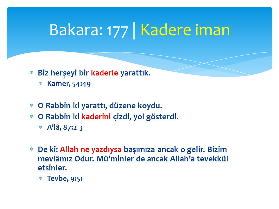 Bakara: 177 | Kadere iman Biz herşeyi bir kaderle yarattık.