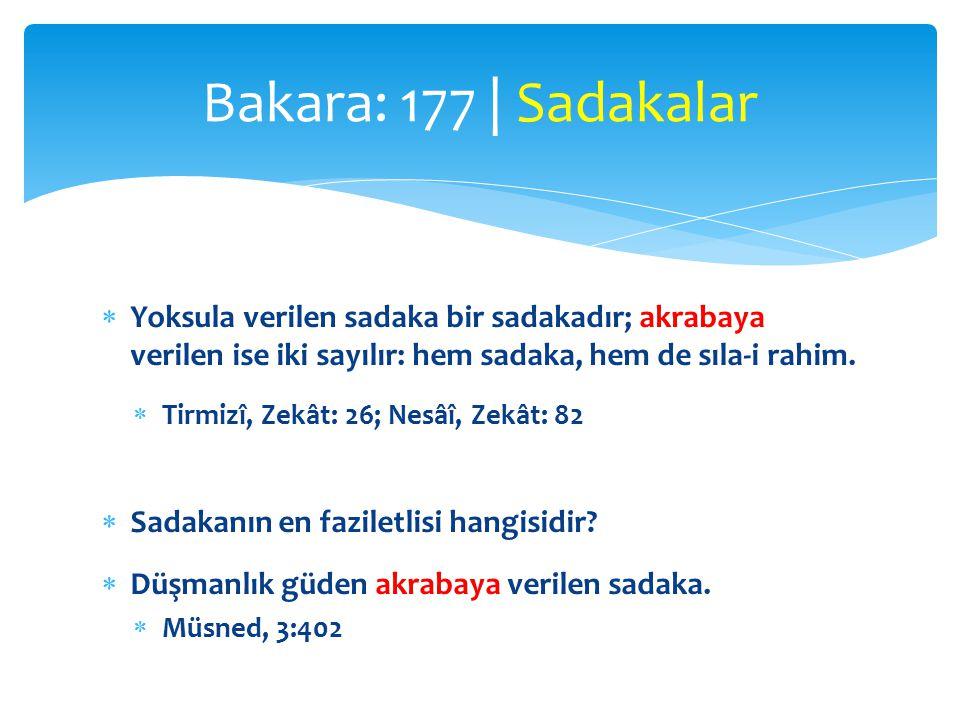 Bakara: 177 | Sadakalar Yoksula verilen sadaka bir sadakadır; akrabaya verilen ise iki sayılır: hem sadaka, hem de sıla-i rahim.
