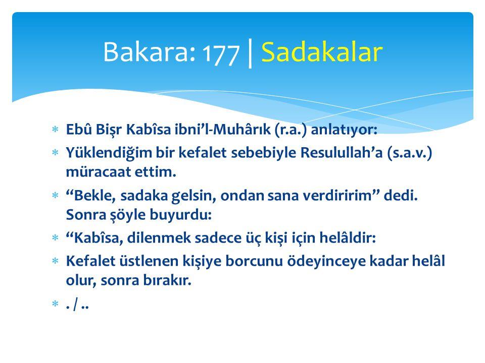 Bakara: 177 | Sadakalar Ebû Bişr Kabîsa ibni'l-Muhârık (r.a.) anlatıyor: Yüklendiğim bir kefalet sebebiyle Resulullah'a (s.a.v.) müracaat ettim.