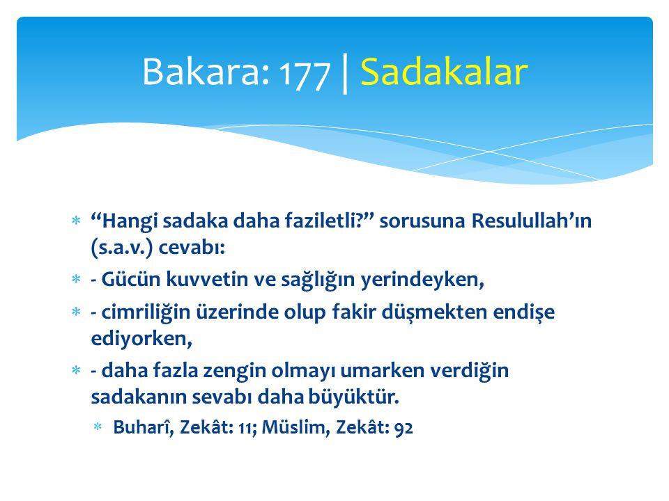 Bakara: 177 | Sadakalar Hangi sadaka daha faziletli sorusuna Resulullah'ın (s.a.v.) cevabı: - Gücün kuvvetin ve sağlığın yerindeyken,