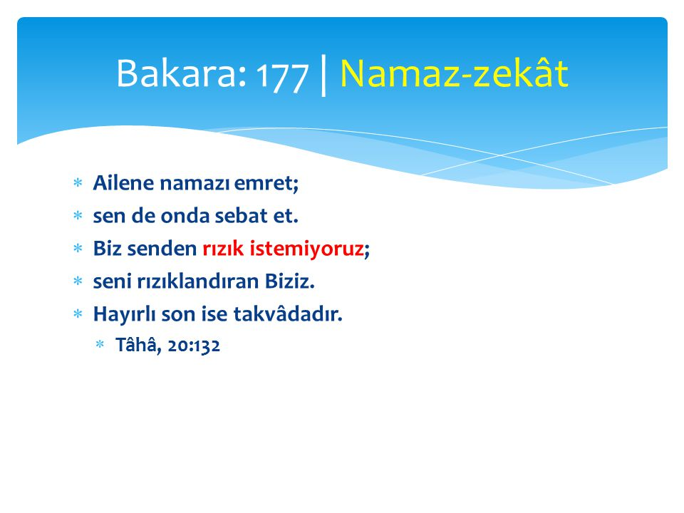 Bakara: 177 | Namaz-zekât Ailene namazı emret; sen de onda sebat et.