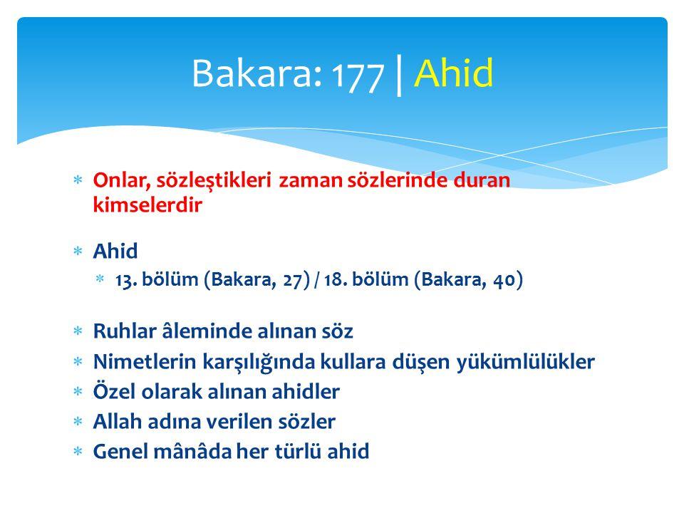 Bakara: 177 | Ahid Onlar, sözleştikleri zaman sözlerinde duran kimselerdir. Ahid. 13. bölüm (Bakara, 27) / 18. bölüm (Bakara, 40)