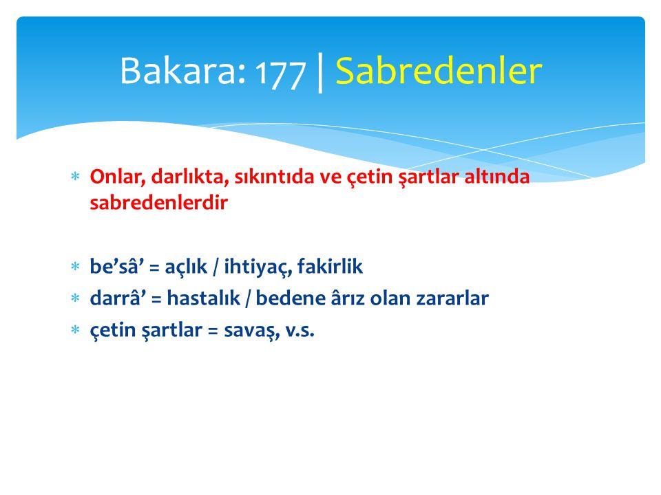 Bakara: 177 | Sabredenler Onlar, darlıkta, sıkıntıda ve çetin şartlar altında sabredenlerdir. be'sâ' = açlık / ihtiyaç, fakirlik.