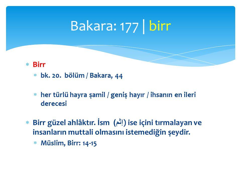 Bakara: 177 | birr Birr. bk. 20. bölüm / Bakara, 44. her türlü hayra şamil / geniş hayır / ihsanın en ileri derecesi.