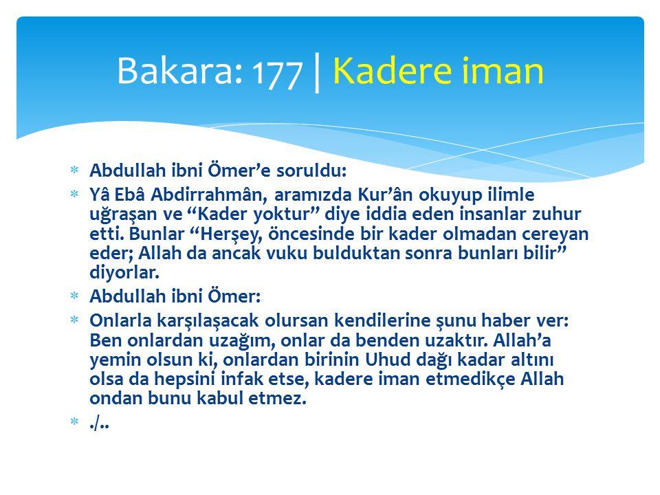 Bakara: 177 | Kadere iman Abdullah ibni Ömer'e soruldu: