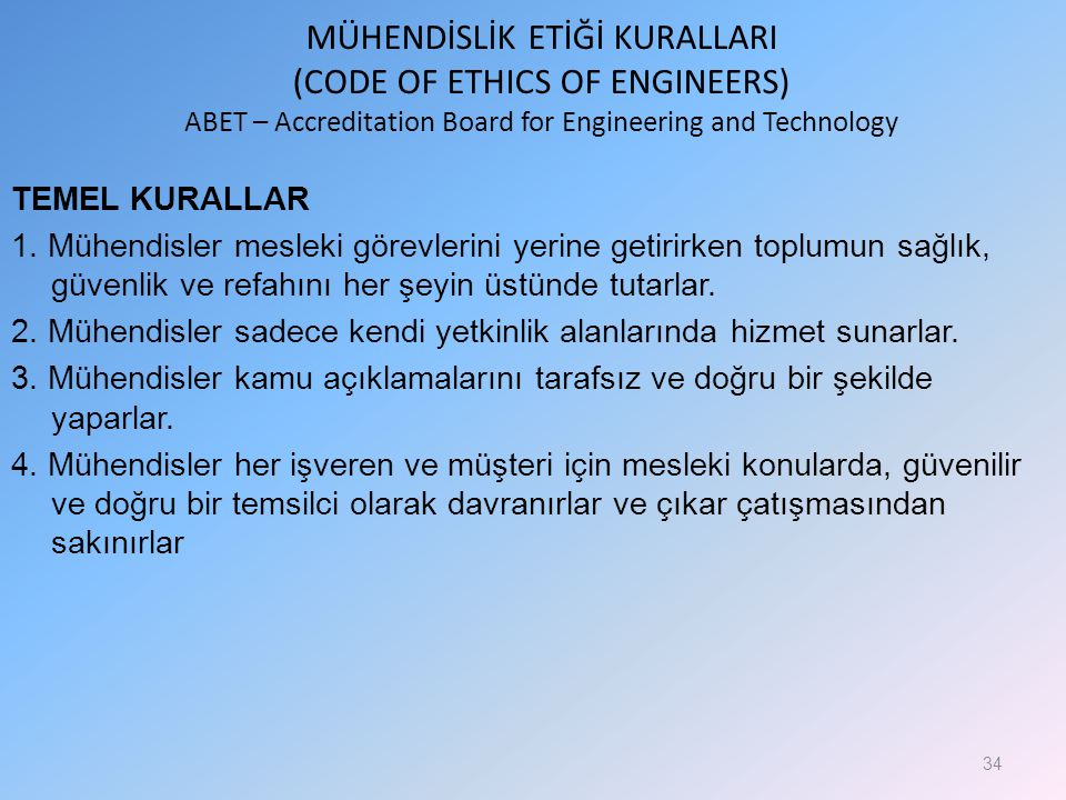 MÜHENDİSLİK ETİĞİ KURALLARI (CODE OF ETHICS OF ENGINEERS) ABET – Accreditation Board for Engineering and Technology