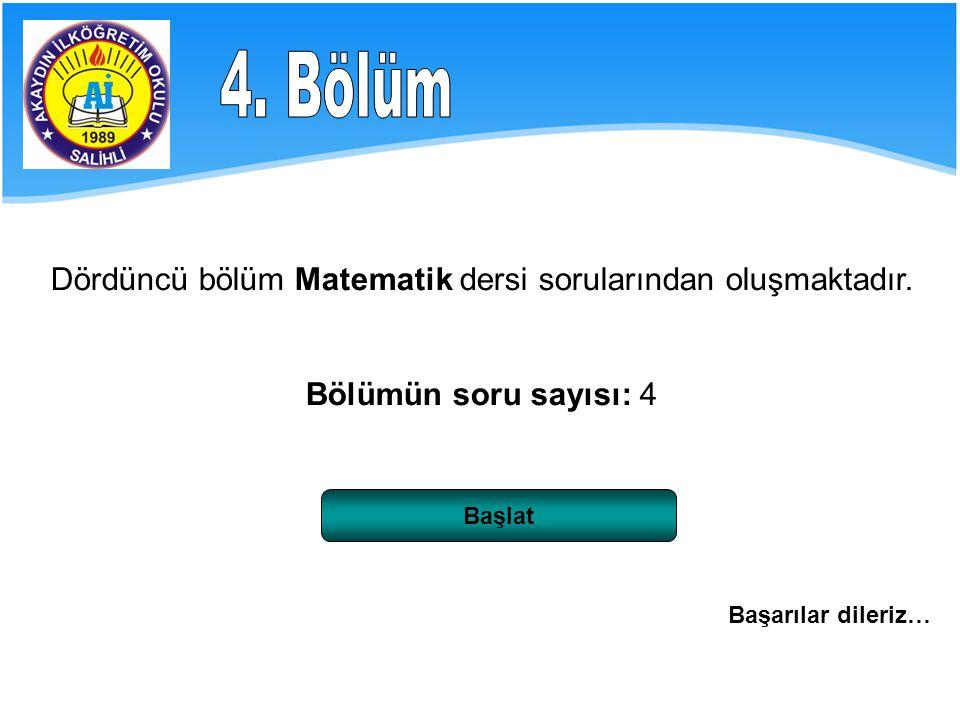 Dördüncü bölüm Matematik dersi sorularından oluşmaktadır.