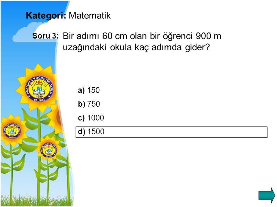 Kategori: Matematik Soru 3: Bir adımı 60 cm olan bir öğrenci 900 m uzağındaki okula kaç adımda gider