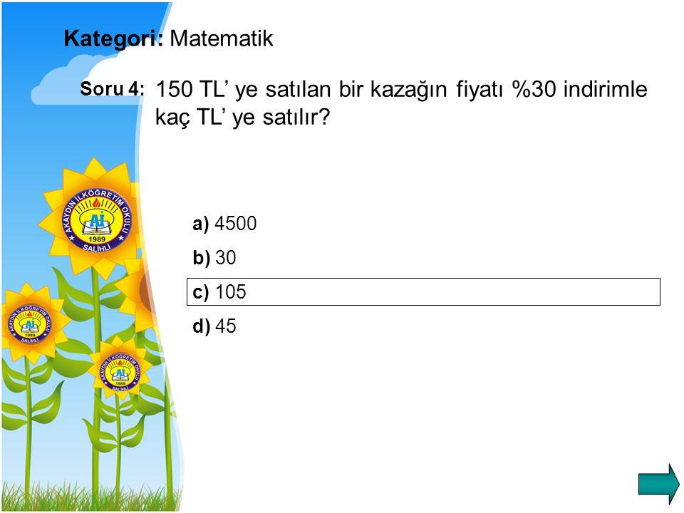 Kategori: Matematik Soru 4: 150 TL' ye satılan bir kazağın fiyatı %30 indirimle kaç TL' ye satılır