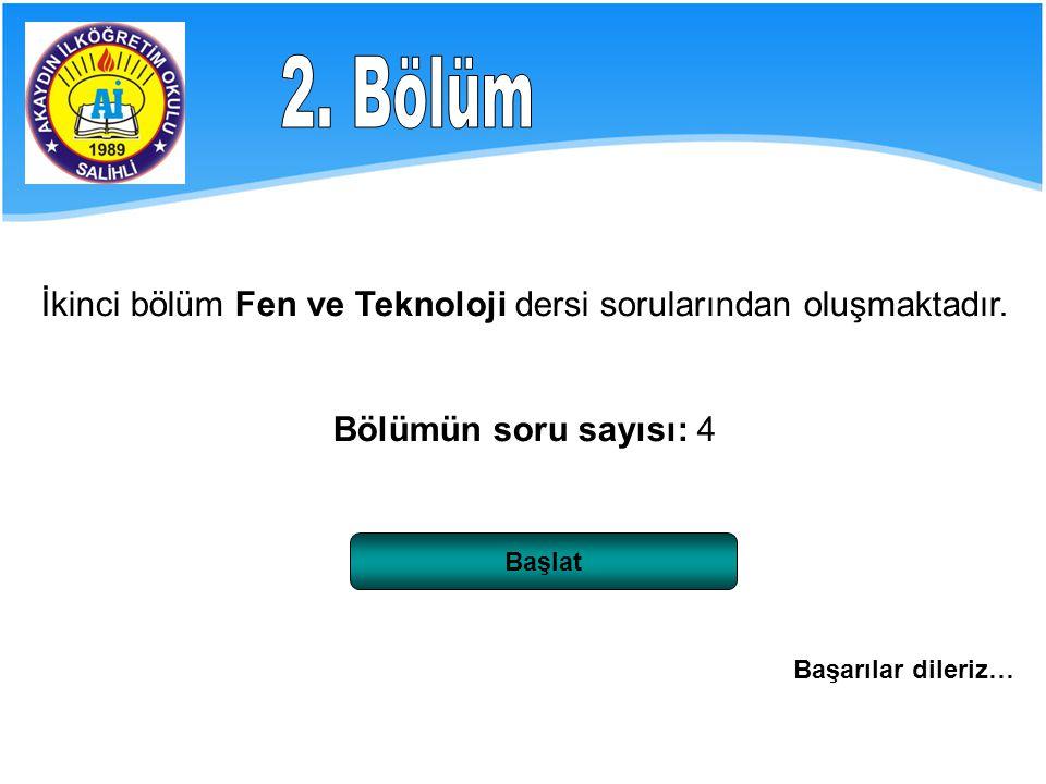 İkinci bölüm Fen ve Teknoloji dersi sorularından oluşmaktadır.
